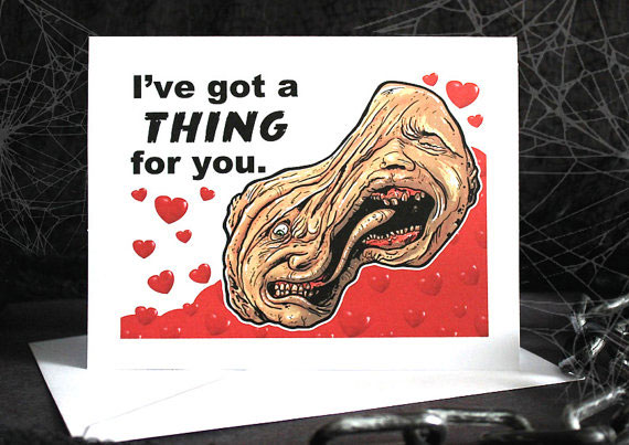 """Valentine's Day Card inspired by John Carpenter's The Thing that says, """"I've got a THING for you"""" and features The Thing surrounded by hearts."""